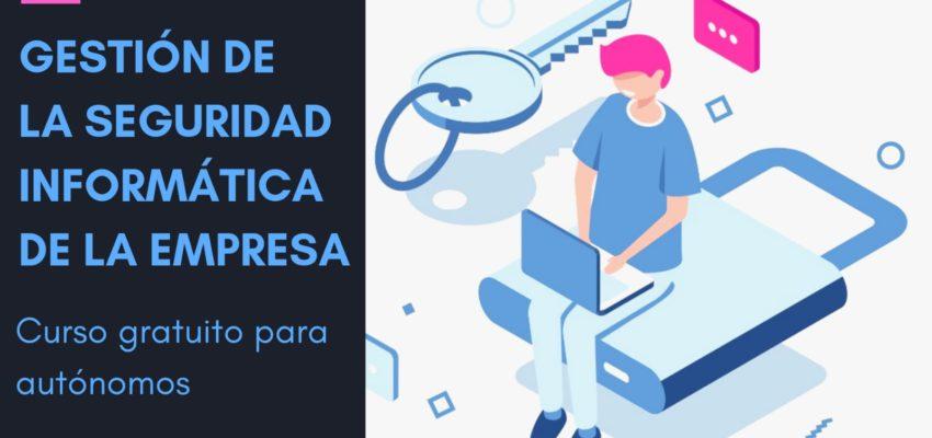 Curso Gestión de la seguridad informática de la empresa